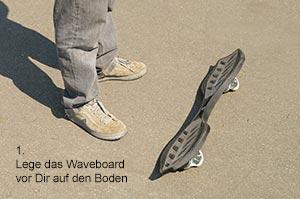 Lege das Waveboard vor Dir auf den Boden